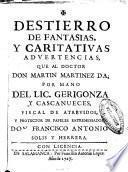 Destierro de fantasias y caritativas advertencias, que al doctor Don Martin Martinez da ... Francisco Antonio Solis y Herrera