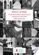 Destruir y proteger. El patrimonio histórico-artístico durante la Guerra Civil (1936-1939)