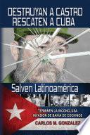 Destruyan a Castro-Rescaten a Cuba-Salven Latinoamerica