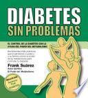 Diabetes Sin Problemas. EL Control de la Diabetes con la Ayuda del Poder del Metabolismo.