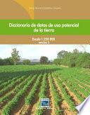 Diccionario de datos de uso potencial de la tierra. Escala 1:250 000. Versión 2