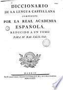 Diccionario de la lengua castellana compuesto por la real academia española, reducido á un tomo para sumas fácil uso