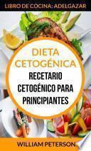 Dieta Cetogénica. Recetario cetogénico para principiantes (Libro de cocina: Adelgazar)