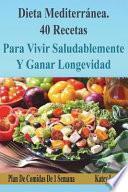 Dieta Mediterránea 41 Recetas Para Vivir Saludablemente y Ganar Longevidad. Plan de Comidas de 1 Semana