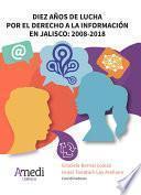 Diez años de lucha por el derecho a la información en Jalisco: 2008-2018