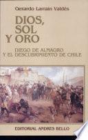 Dios, Sol Y Oro Diego de Almagro Y El Descubrimiento de Chile