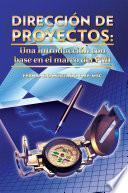 Dirección de Proyectos: Una Introducción con base en el marco del PMI