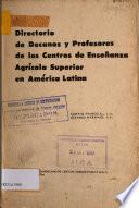 Directorio de Decanos y Profesores de los Centros de Ensenanza Agricola Superior en America Latina