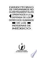 Directorio de organismos no gubernamentales orientados a la defensa de los derechos humanos de los indígenas de México