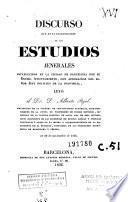 Discurso, que en la inauguracion de los Estudios Jenerales establecidos en la ciudad de Barcelona por su Escmo. Ayuntamiento ..., leyó el Dr. Alberto Pujol en 19 de noviembre de 1836