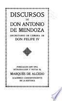 Discursos de Don Antonio de Mendoza, secretario de Cámara de Don Felipe IV.