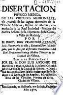 Disertacion physico-medica, de las virtudes medicinales, uso, y abuso de las aguas thermales de la Villa de Archena ...
