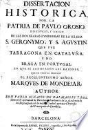 Dissertacion historica por la patria de Paulo Orosio, discipulo y amigo de ... S. Geronymo y S. Agustin