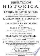 Dissertacion historica por la patria de Paulo Orosio ... que fue Tarragona en Cataluña, y no Braga en Portugal