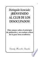 Distinguido licenciado, Bienvenido al club de los desocupados!