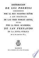 Distribucion de los premios concedidos por el Rey ... a los discipulos de las Tres Nobles Artes, hecha por la Real Academia de San Fernando en la Junta Pública de 27 de julio de 1805