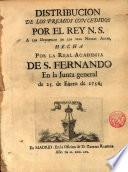 Distribución de los premios concedidos por el Rey M. S. a los discípulos de las tres Nobles Artes, hecha por la R. Acad. de San Fernando en la Junta General de 25 de Enero de 1756