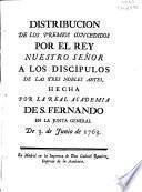 Distribución de los premios concedidos por el rey N.S. a los discípulos de las tres nobles artes, hecha por la Real Academia de S. Fernando en la Junta general de 3 de junio de 1763