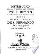 Distribucion de los premios concedidos por el Rey N. S. a los discípulos de las tres nobles artes, hecha por la Real Academia de S. Fernando en la Junta general de 6 de Febrero de 1757