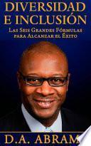 Diversidad E Inclusión: Las Seis Grandes Fórmulas Para Alcanzar El Éxito