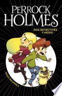 Dos detectives y medio (Serie Perrock Holmes 1)