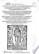 Dos discursos teologicos,en defensa de la Inmaculada Concepcion de la Virgen Santissima, Madre de Dios ...