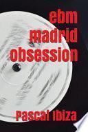 Ebm Madrid Obsession