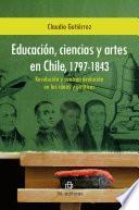 Educación, ciencias y artes en Chile, 1797-1843