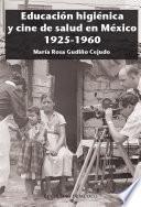 Educación higiénica y cine de salud en México 1925-1960