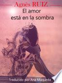 El amor está en la sombra
