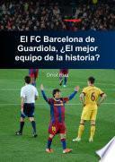 El Barcelona de Guardiola, ¿El mejor equipo de la historia?