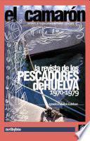 El Camarón. La revista de los pescadores de Huelva. 1970-1979