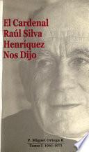 El Cardenal Raúl Silva Henríquez nos dijo: 1961-1971