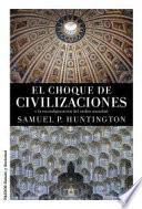 El choque de civilizaciones : y la reconfiguración del orden mundial