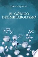 El Código del Metabolismo