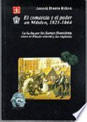 El comercio y el poder en México, 1821-1864