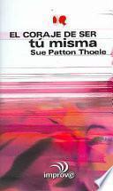 El Coraje De Ser Tu Misma / The Courage to Be Yourself