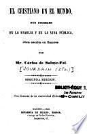 El Cristiano en el mundo sus deberes en la familia y en la vida publica, obra escrita en frances por Mr. Carlos de Sainte-Foix