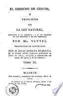 El Derecho de gentes, ó, Principios de la ley natural, aplicados á la conducta, y á los negocios de las naciones y de los soberanos