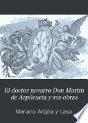 El doctor navarro Don Martin de Azpilcueta y sus obras