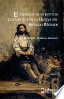 EL EJERCICIO DE LA JUSTICIA ECLESIÁSTICA EN LA HUELVA DEL ANTIGUO RÉGIMEN