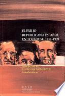 El exilio republicano español en Toulouse, 1939-1999
