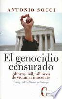 El genocidio censurado. Aborto: mil millones de víctimas inocentes