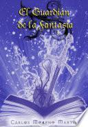 El guardián de la fantasía (Antología de relatos)