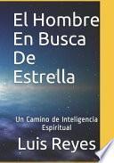 El Hombre En Busca de Estrella: Un Camino Hacia La Inteligencia Espiritual