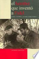 El hombre que inventó a Fidel