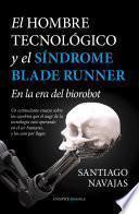El Hombre Tecnológico y el síndrome Blade Runner