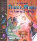 El Libro De Trucos De Magia Del Aprendiz De Brujo/the Book of Wizard Magic