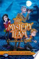 El misterio de las momias (The Mystery Team. Cazadores de pistas 1)
