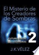 El Misterio de los Creadores de Sombras, parte 2 de 6
